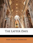The Latter Days - Sherwood, Mary Martha
