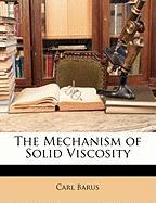 The Mechanism of Solid Viscosity - Barus, Carl