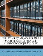 Bulletins Et Memoires de La Socit Obsttricale Et Gyncologique de Paris