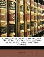 Coleccin de Documentos Inditos Para La Historia de Espaa [Ed.] Por M. Fernandez Navarrete [And Others]. - Anonymous