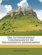 Das Internationale Colonialrecht Im Neunzehnten Jahrhundert - Lentner, Ferdinand