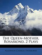 The Queen-Mother. Rosamond. 2 Plays - Swinburne, Algernon Charles
