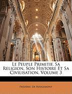 Le Peuple Primitif, Sa Religion, Son Histoire Et Sa Civilisation, Volume 3 - De Rougemont, Frdric