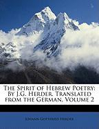 The Spirit of Hebrew Poetry: By J.G. Herder. Translated from the German, Volume 2 - Herder, Johann Gottfried