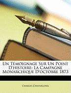 Un Tmoignage Sur Un Point D'Histoire: La Campagne Monarchique D'Octobre 1873 - Chesnelong, Charles