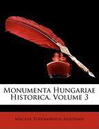Monumenta Hungariae Historica, Volume 3 - Akadmia, Magyar Tudomnyos