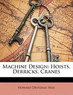 Machine Design: Hoists, Derricks, Cranes - Hess, Howard Drysdale