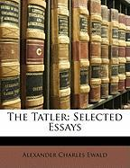 The Tatler: Selected Essays - Ewald, Alexander Charles