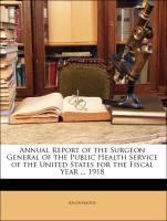 Annual Report of the Surgeon General of the Public Health Service of the United States for the Fiscal Year ... 1918 - Anonymous