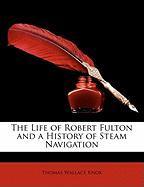 The Life of Robert Fulton and a History of Steam Navigation - Knox, Thomas Wallace
