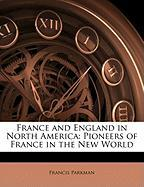 France and England in North America: Pioneers of France in the New World - Parkman, Francis