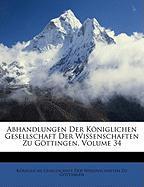 Abhandlungen Der Kniglichen Gesellschaft Der Wissenschaften Zu Gttingen, Volume 34