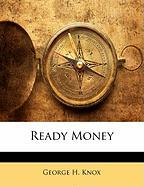 Ready Money - Knox, George H.
