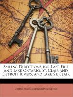 Sailing Directions for Lake Erie and Lake Ontario, St. Clair and Detroit Rivers, and Lake St. Clair - United States. Hydrographic Office