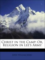Christ in the Camp: Or, Religion in Lee's Army - Jones, John William