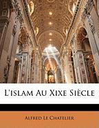 L'Islam Au Xixe Siecle - Le Chatelier, Alfred