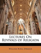 Lectures on Revivals of Religion - Sprague, William Buell