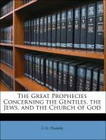 The Great Prophecies Concerning the Gentiles, the Jews, and the Church of God - Pember, G H.