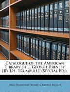 Catalogue of the American Library of ... George Brinley [By J.H. Trumbull]. (Special Ed.). - Trumbull, J. Hammond; Brinley, George