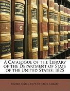 A Catalogue of the Library of the Department of State of the United States: 1825