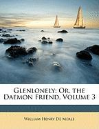 Glenlonely; Or, the Daemon Friend, Volume 3 - De Merle, William Henry