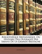 Bibliothque Britannique, Ou Histoire Des Ouvrages Des Savans de La Grande-Bretagne - Anonymous