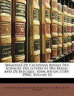 Mmoires de L'Acadmie Royale Des Sciences: Des Lettres Et Des Beaux-Arts de Belgique. Tome Ier-LIV, [1789-1904]., Volume 53