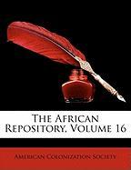 The African Repository, Volume 16