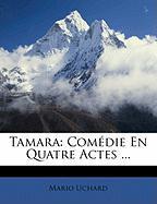 Tamara: Comedie En Quatre Actes ... - Uchard, Mario