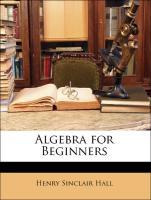 Algebra for Beginners - Hall, Henry Sinclair; Knight, Samual Ratcliffe