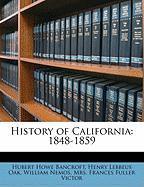 History of California: 1848-1859 - Bancroft, Hubert Howe; Oak, Henry Lebbeus; Nemos, William