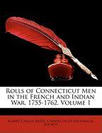 Rolls of Connecticut Men in the French and Indian War, 1755-1762, Volume 1 - Bates, Albert Carlos