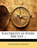 Electricity in Every-Day Life ... - Houston, Edwin James