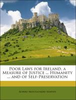 Poor Laws for Ireland, a Measure of Justice ... Humanity ... and of Self-Preservation - Martin, Robert Montgomery