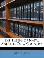 The Kafirs of Natal and the Zula Country - Shooter, Joseph