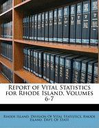 Report of Vital Statistics for Rhode Island, Volumes 6-7