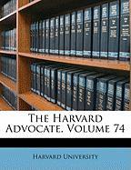 The Harvard Advocate, Volume 74
