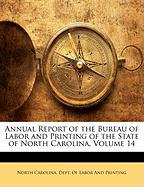 Annual Report of the Bureau of Labor and Printing of the State of North Carolina, Volume 14