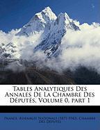 Tables Analytiques Des Annales de La Chambre Des Dputs, Volume 0, Part 1