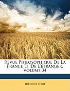 Revue Philosophique de La France Et de L'Tranger, Volume 34 - Ribot, Theodule Armand