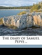 The Diary of Samuel Pepys .. - Pepys, Samuel; Bright, Mynors