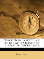 Dolor Davis : a sketch of his life with a record of his earlier descendants - Davis, Horace