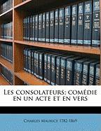 Les Consolateurs; Comedie En Un Acte Et En Vers - Maurice, Charles