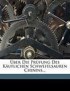Ber Die Prfung Des Kuflichen Schwefelsauren Chinins... - Anonymous