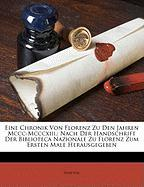 Eine Chronik Von Florenz Zu Den Jahren MCCC-MCCCXIII.: Nach Der Handschrift Der Biblioteca Nazionale Zu Florenz Zum Ersten Male Herausgegeben - Hartwig