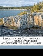 Report to the Contributors to the Pennsylvania Relief Association for East Tennessee - Anonymous