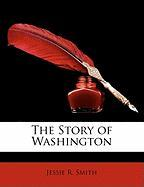 The Story of Washington - Smith, Jessie R.