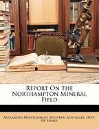 Report on the Northampton Mineral Field - Montgomery, Alexander