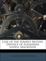 Case of the Somer's Mutiny: Defence of Alexander Slidell Mackenzie - Mackenzie, Alexander Slidell