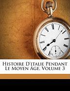 Histoire D'Italie Pendant Le Moyen GE, Volume 3 - Anonymous